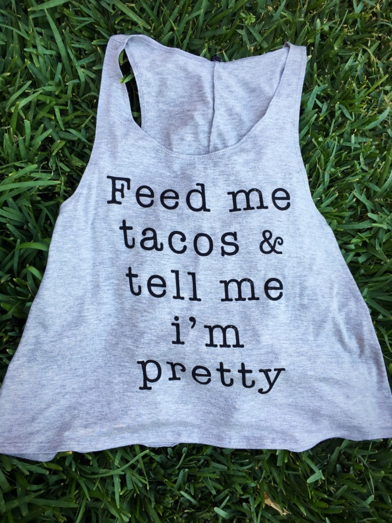 FEED ME TACOS & TELL ME IM PRETTY